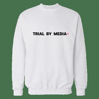 trial by media sweatshirt wit